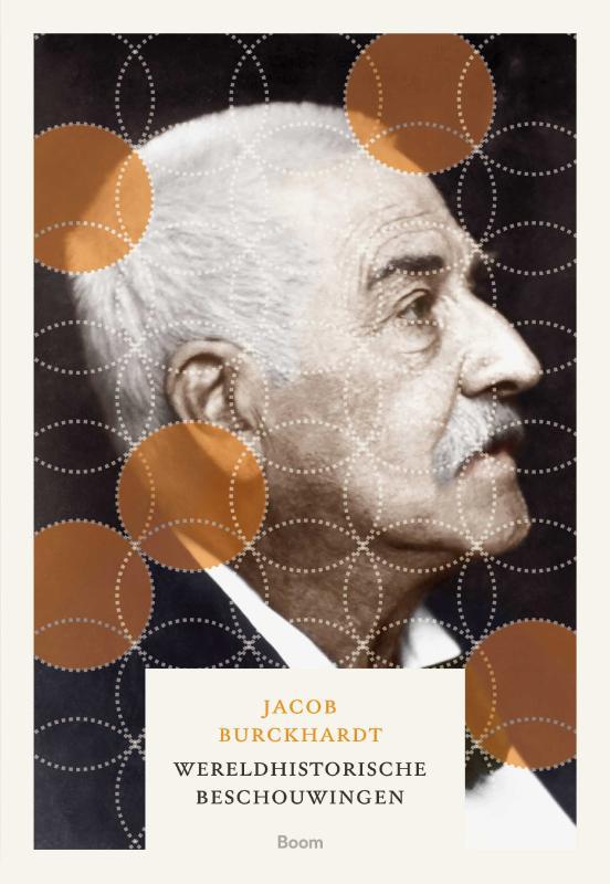 © Uitgeverij Boom, Jakob Burckhardt, Wereldhistorische beschouwingen, vertaling Peter Claessens